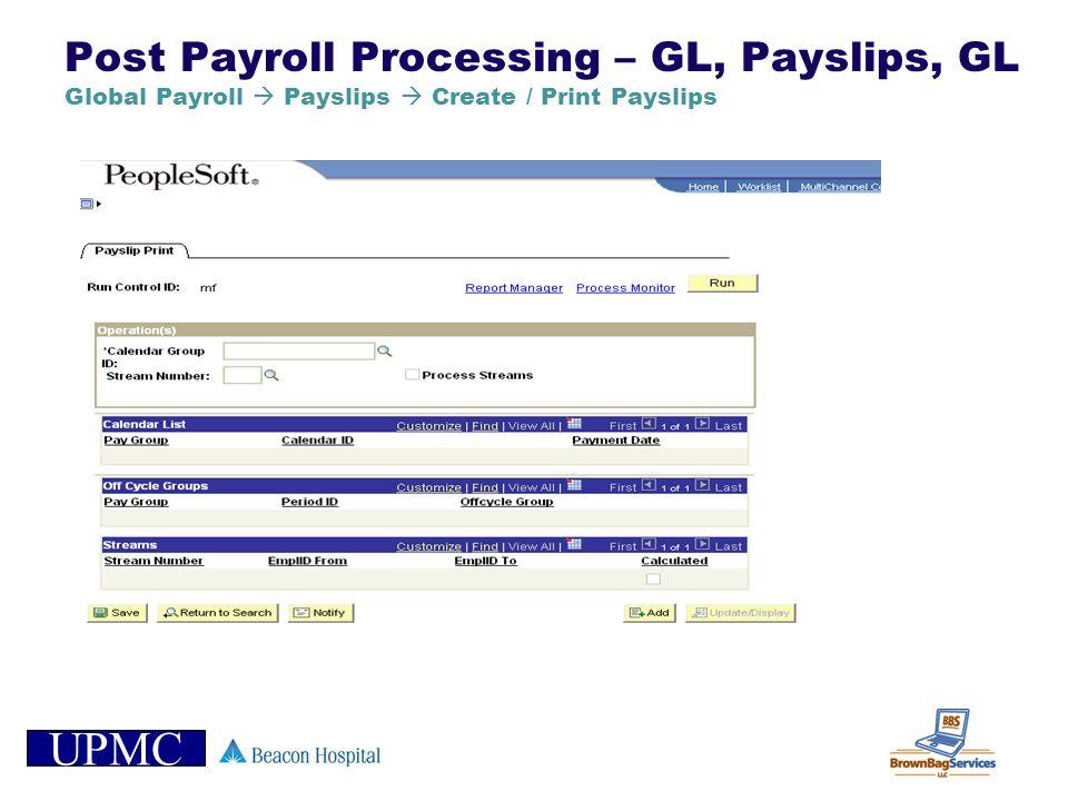 UPMC Post Payroll Processing – GL, Payslips, GL Global Payroll Payslips Create / Print Payslips