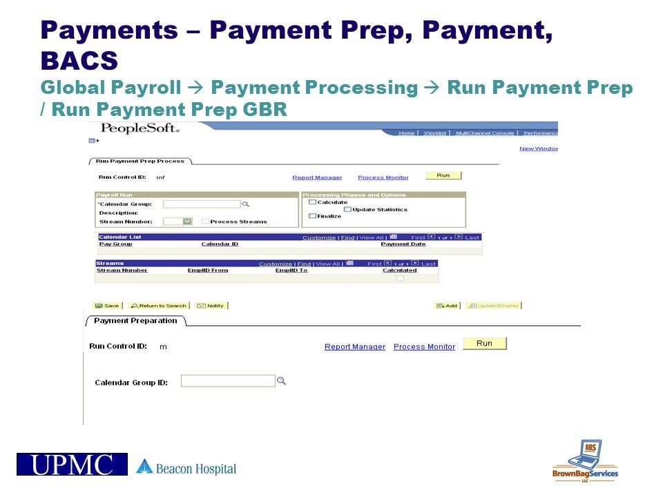 UPMC Payments – Payment Prep, Payment, BACS Global Payroll Payment Processing Run Payment Prep / Run Payment Prep GBR