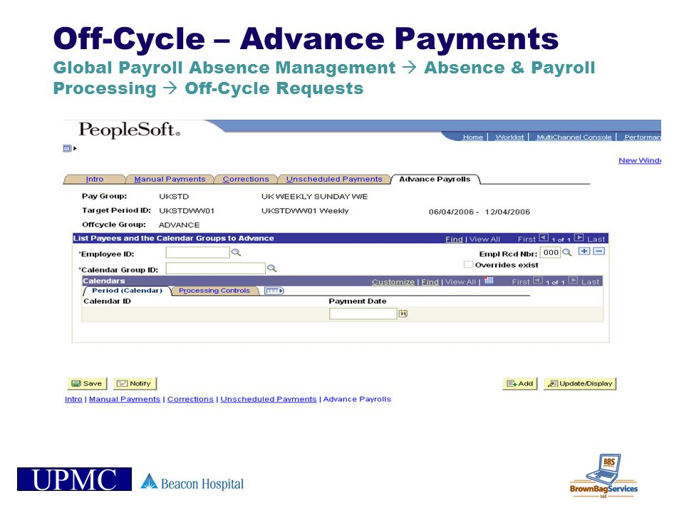 UPMC Off-Cycle – Advance Payments Global Payroll Absence Management Absence & Payroll Processing Off-Cycle Requests