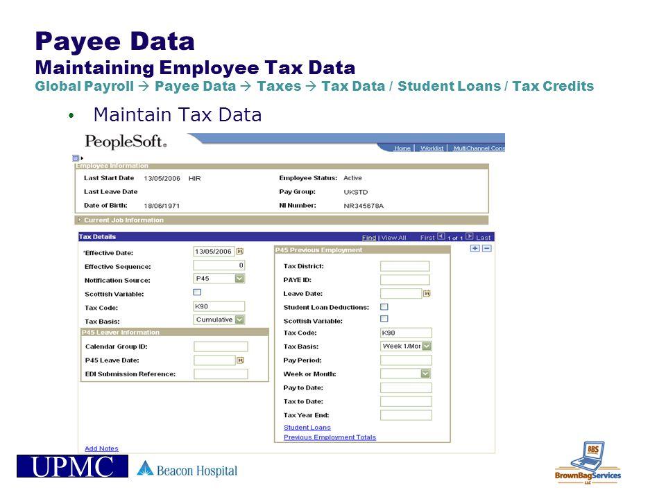 UPMC Payee Data Maintaining Employee Tax Data Global Payroll Payee Data Taxes Tax Data / Student Loans / Tax Credits Maintain Tax Data