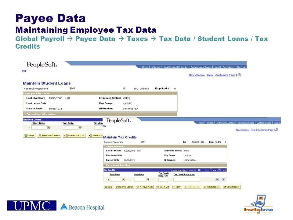 UPMC Payee Data Maintaining Employee Tax Data Global Payroll Payee Data Taxes Tax Data / Student Loans / Tax Credits