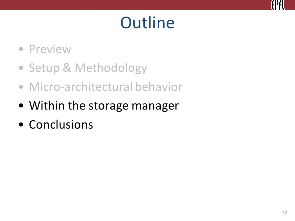 Outline Preview Setup & Methodology Micro-architectural behavior Within the storage manager Conclusions 12