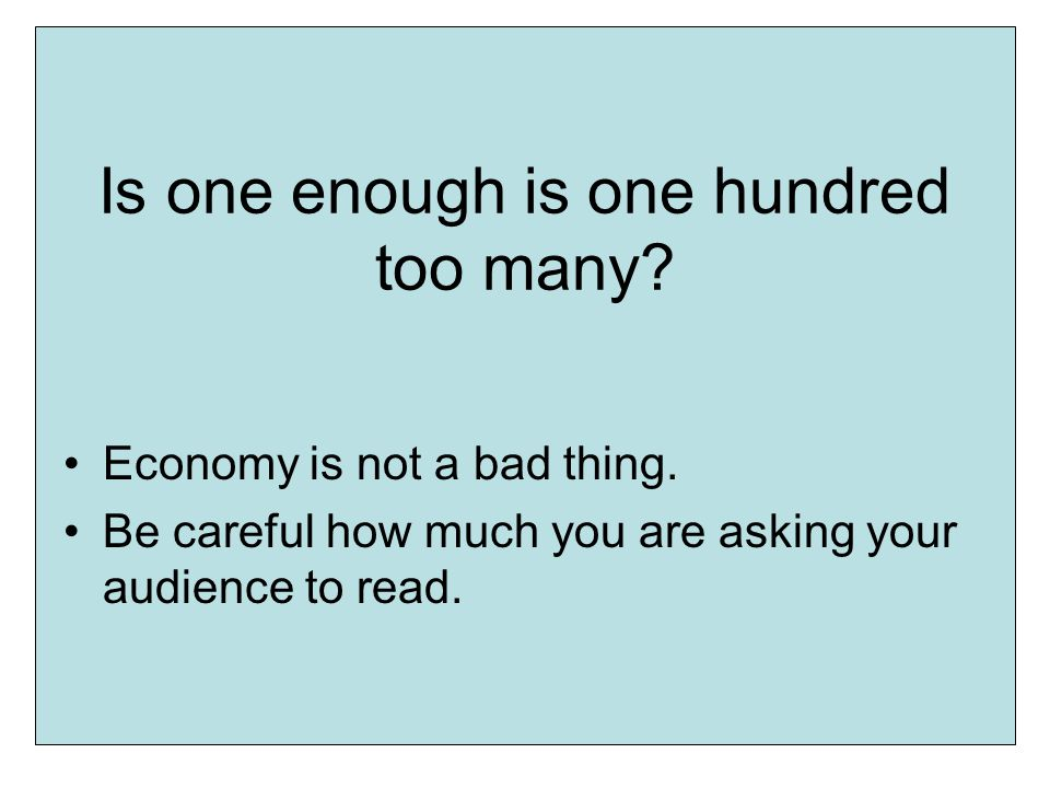 Is one enough is one hundred too many. Economy is not a bad thing.