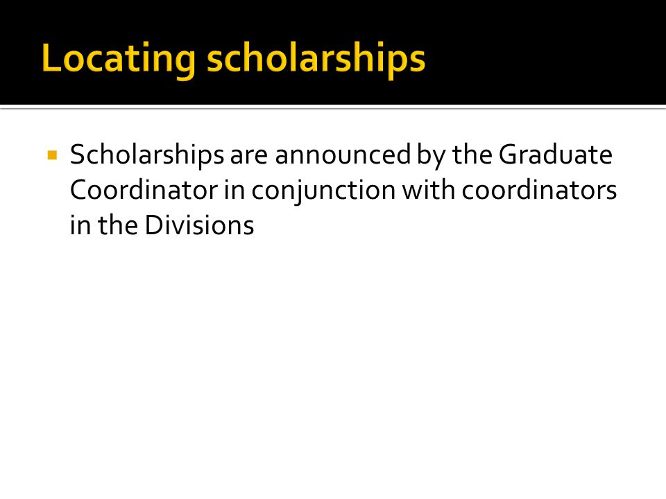 Scholarships are announced by the Graduate Coordinator in conjunction with coordinators in the Divisions