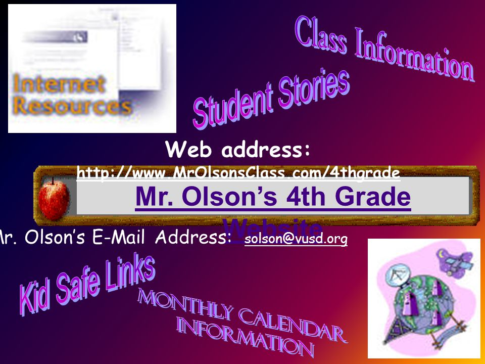 Mr. Olsons 4th Grade Website Mr. Olsons E-Mail Address: solson@vusd.org Web address: http://www.MrOlsonsClass.com/4thgrade