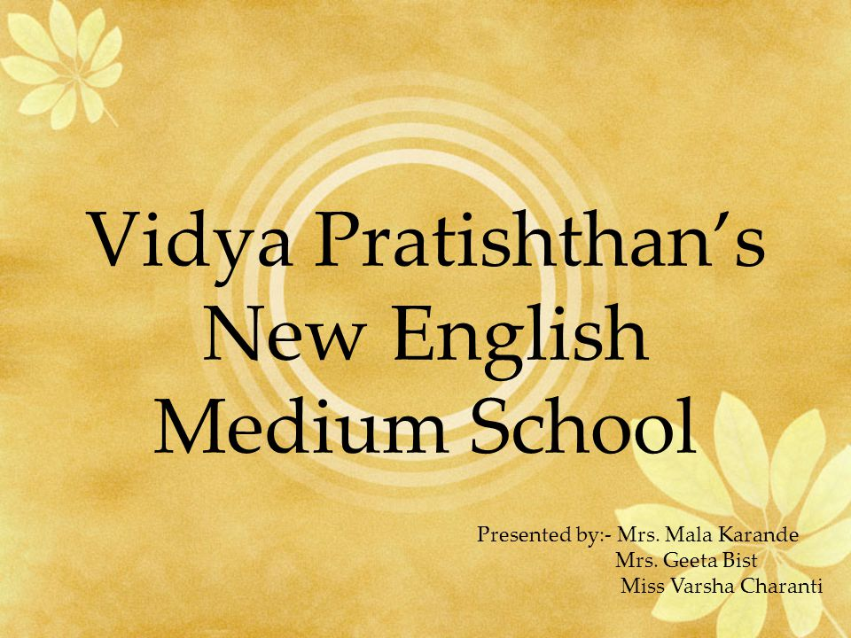 Vidya Pratishthans New English Medium School Presented by:- Mrs.