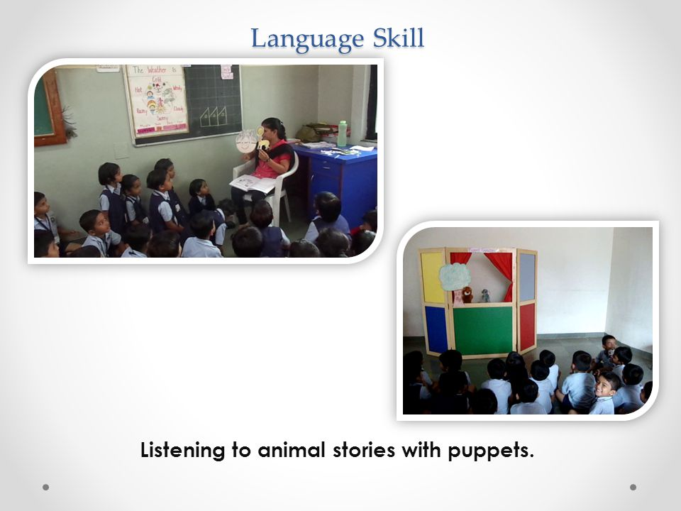 Language Skill Listening to animal stories with puppets.