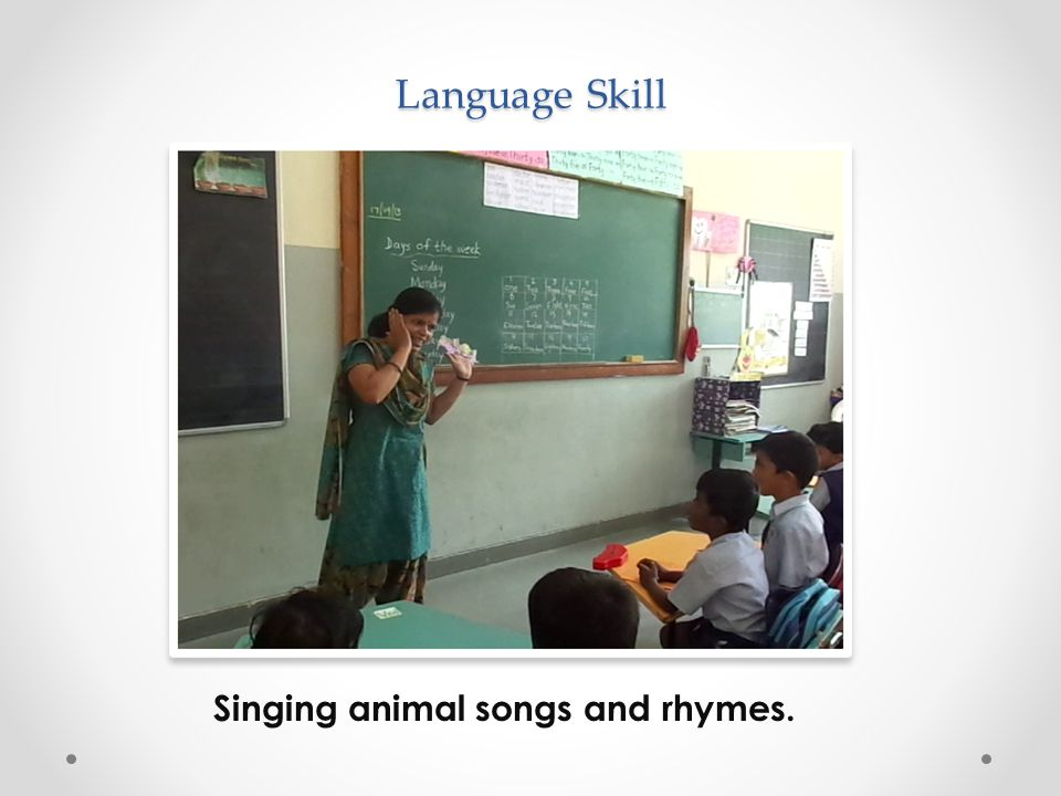Language Skill Language Skill Singing animal songs and rhymes.