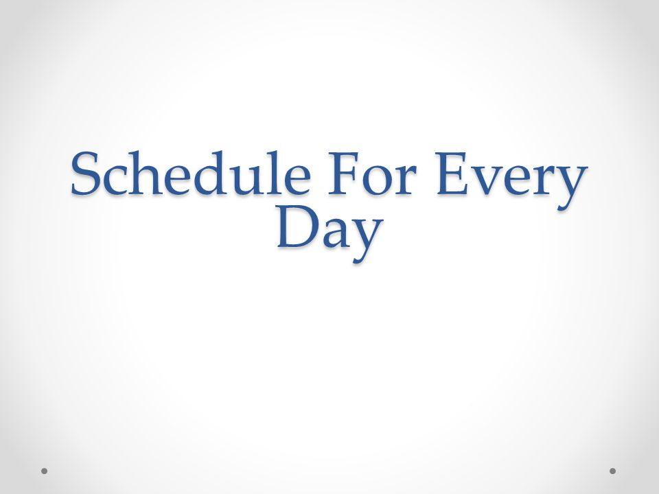 Schedule For Every Day
