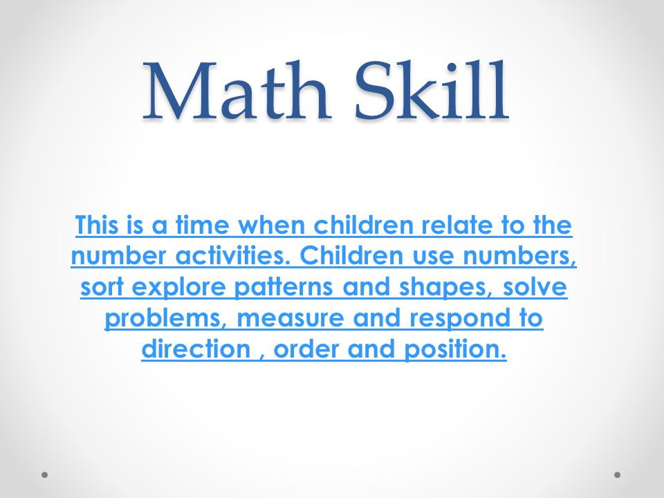 Math Skill This is a time when children relate to the number activities.