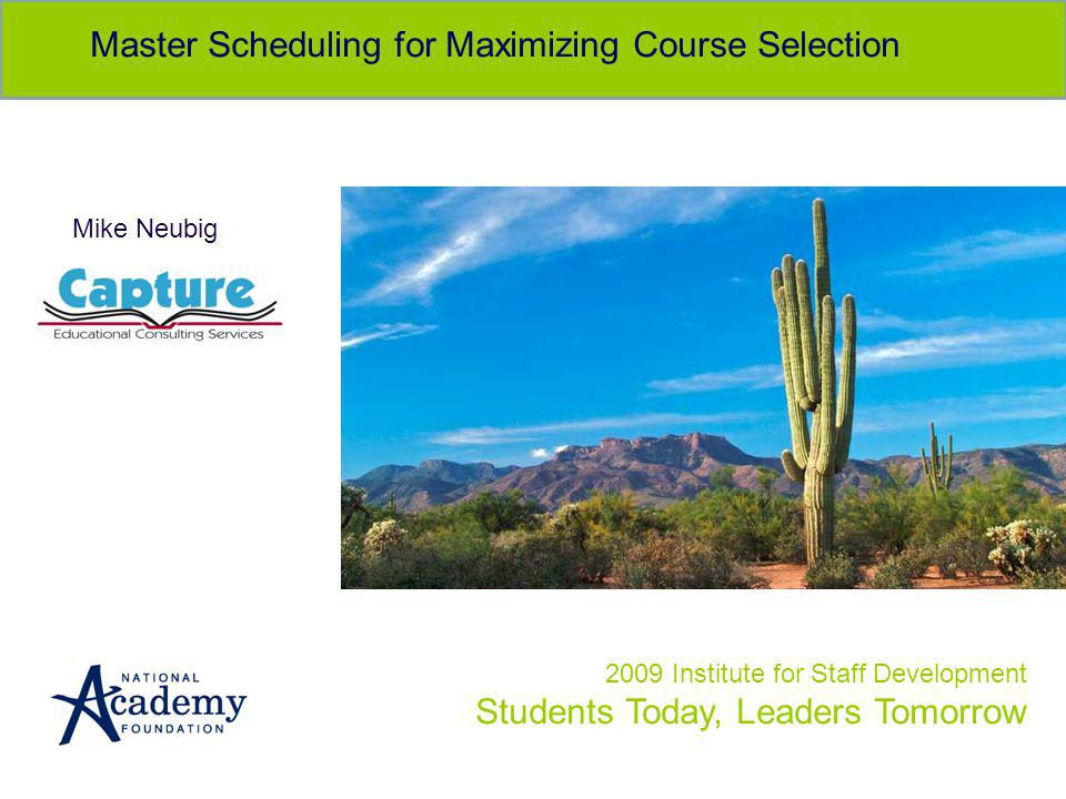 2009 Institute for Staff Development Students Today, Leaders Tomorrow Master Scheduling for Maximizing Course Selection Mike Neubig