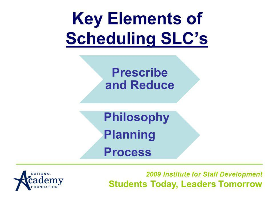Key Elements of Scheduling SLCs 2009 Institute for Staff Development Students Today, Leaders Tomorrow