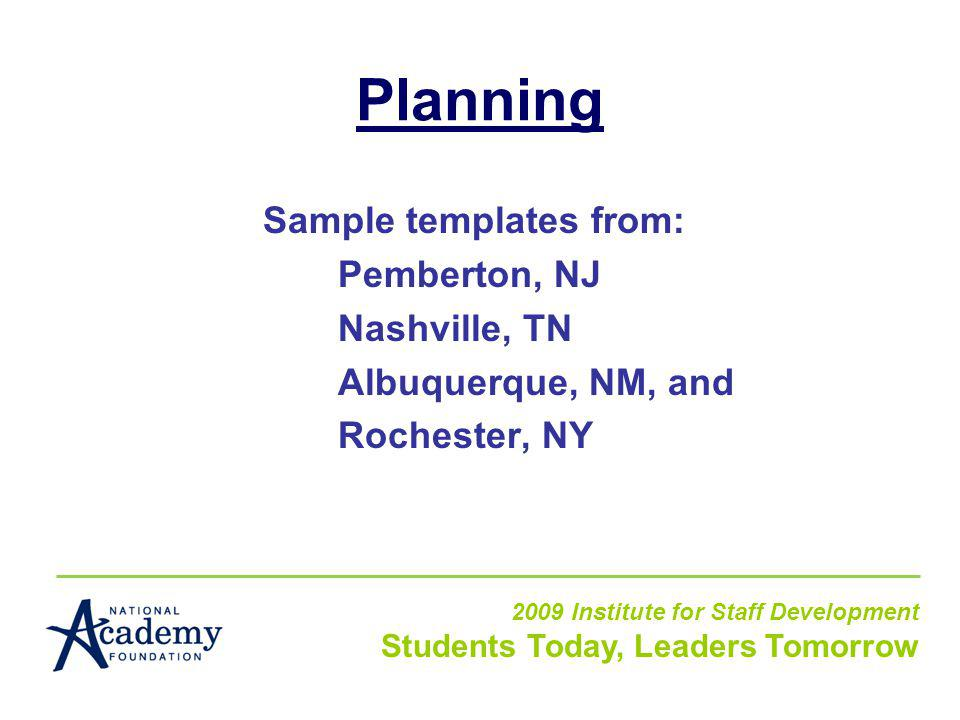 Planning Sample templates from: Pemberton, NJ Nashville, TN Albuquerque, NM, and Rochester, NY 2009 Institute for Staff Development Students Today, Leaders Tomorrow
