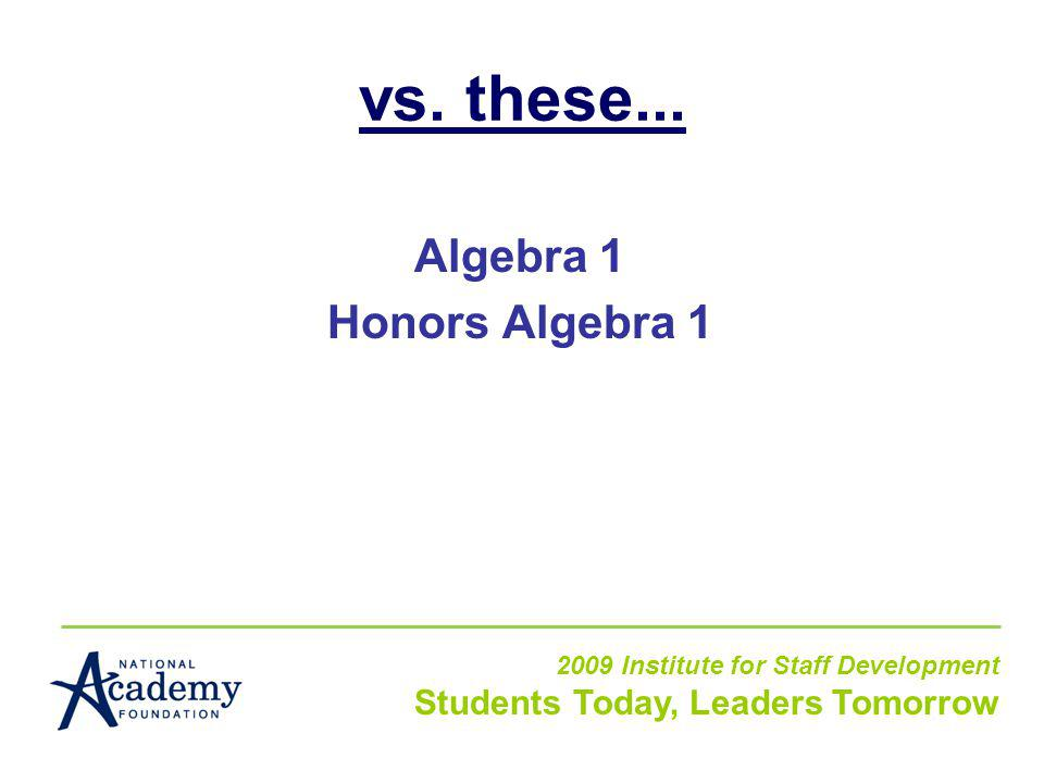Algebra 1 Honors Algebra 1 2009 Institute for Staff Development Students Today, Leaders Tomorrow vs.