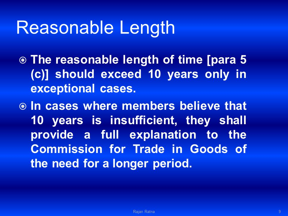 Reasonable Length The reasonable length of time [para 5 (c)] should exceed 10 years only in exceptional cases.
