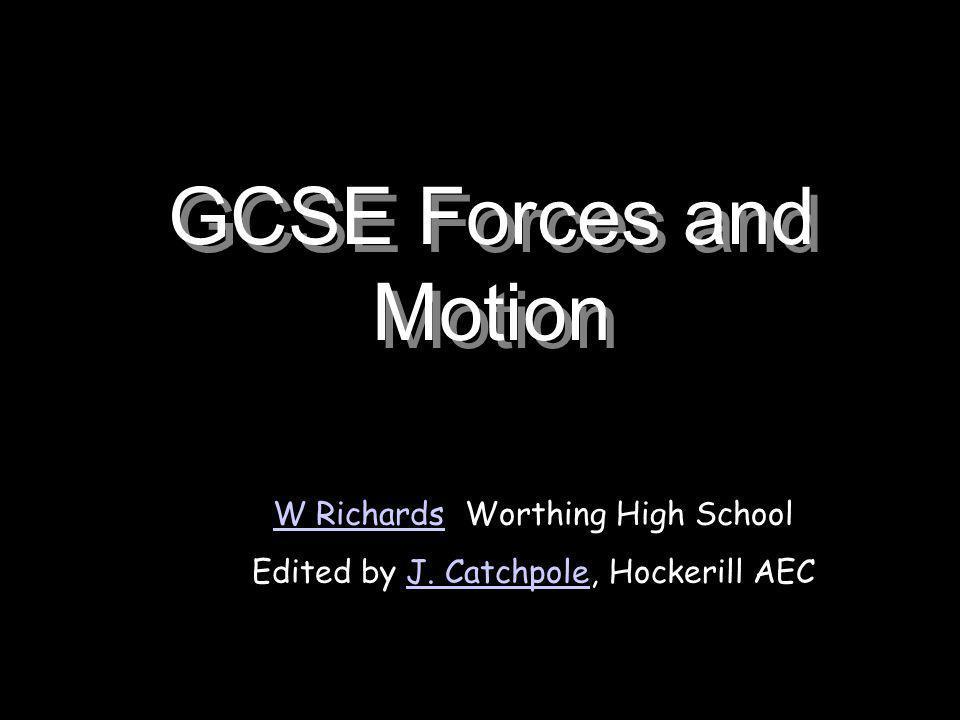 GCSE Forces and Motion W RichardsW RichardsWorthing High School Edited by J. Catchpole, Hockerill AEC