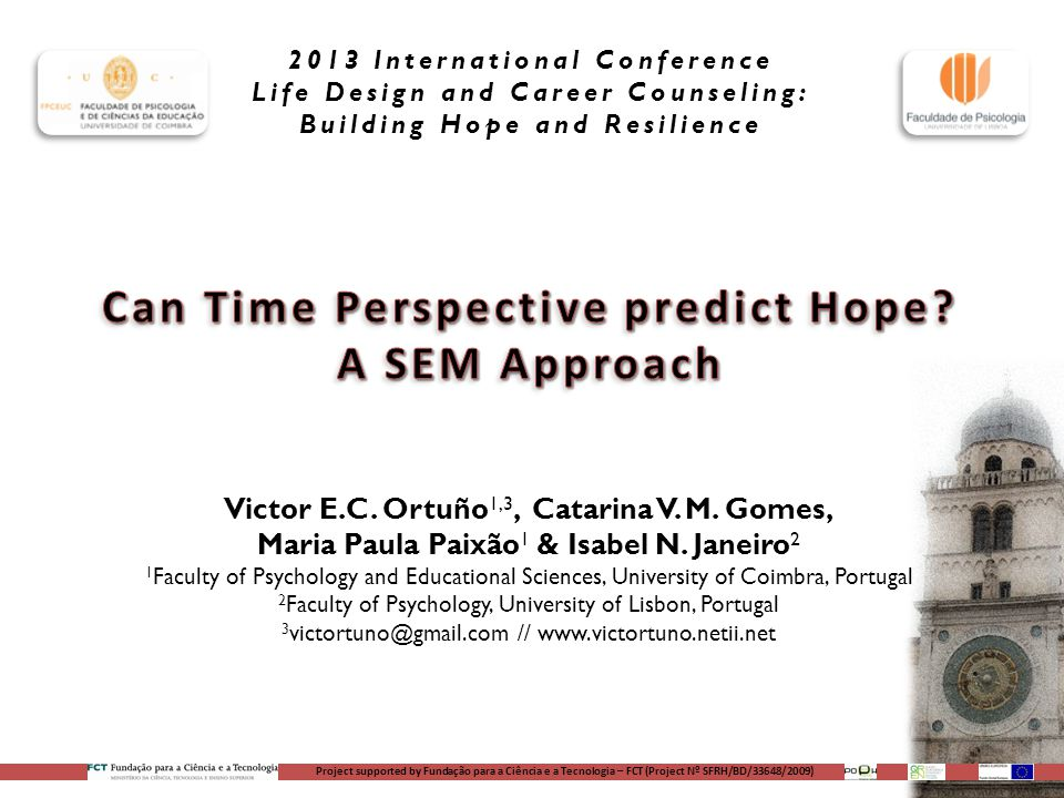 2013 International Conference Life Design and Career Counseling: Building Hope and Resilience Project supported by Fundação para a Ciência e a Tecnologia – FCT (Project Nº SFRH/BD/33648/2009) Victor E.C.