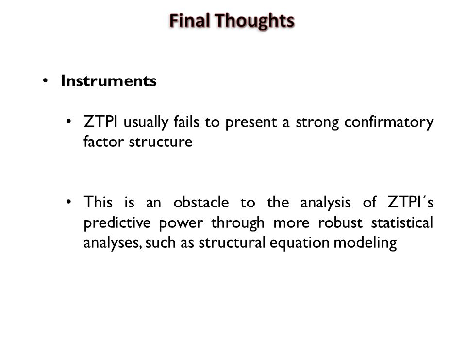 Instruments ZTPI usually fails to present a strong confirmatory factor structure This is an obstacle to the analysis of ZTPI´s predictive power through more robust statistical analyses, such as structural equation modeling