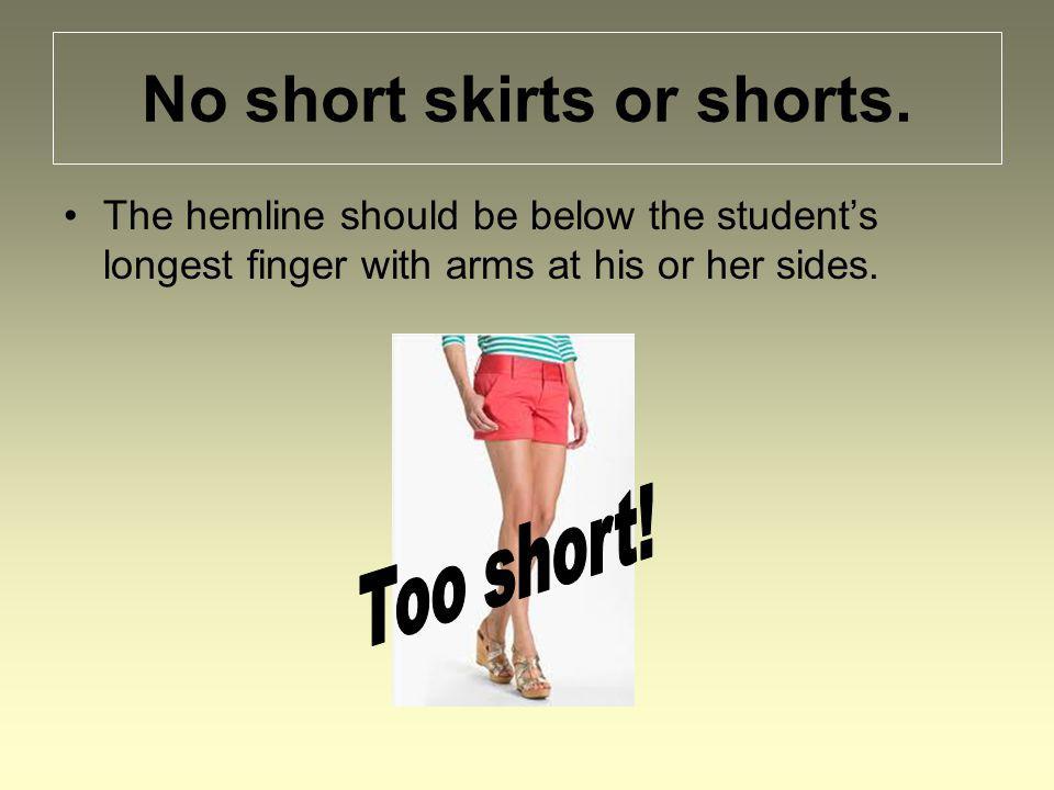 No short skirts or shorts.