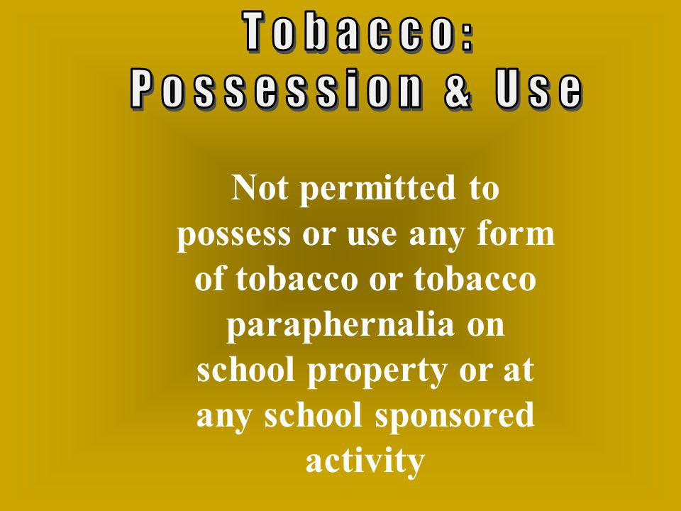 Not permitted to possess or use any form of tobacco or tobacco paraphernalia on school property or at any school sponsored activity