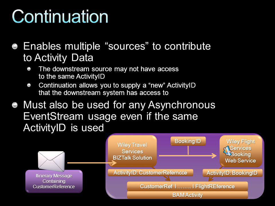 Enables multiple sources to contribute to Activity Data The downstream source may not have access to the same ActivityID Continuation allows you to su