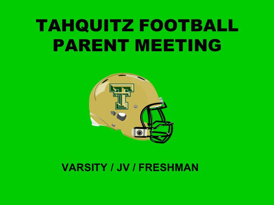 TAHQUITZ FOOTBALL PARENT MEETING VARSITY / JV / FRESHMAN