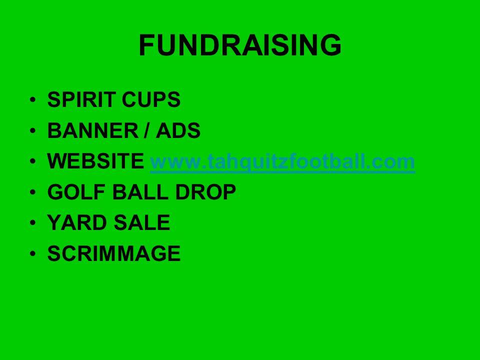 FUNDRAISING SPIRIT CUPS BANNER / ADS WEBSITE www.tahquitzfootball.comwww.tahquitzfootball.com GOLF BALL DROP YARD SALE SCRIMMAGE