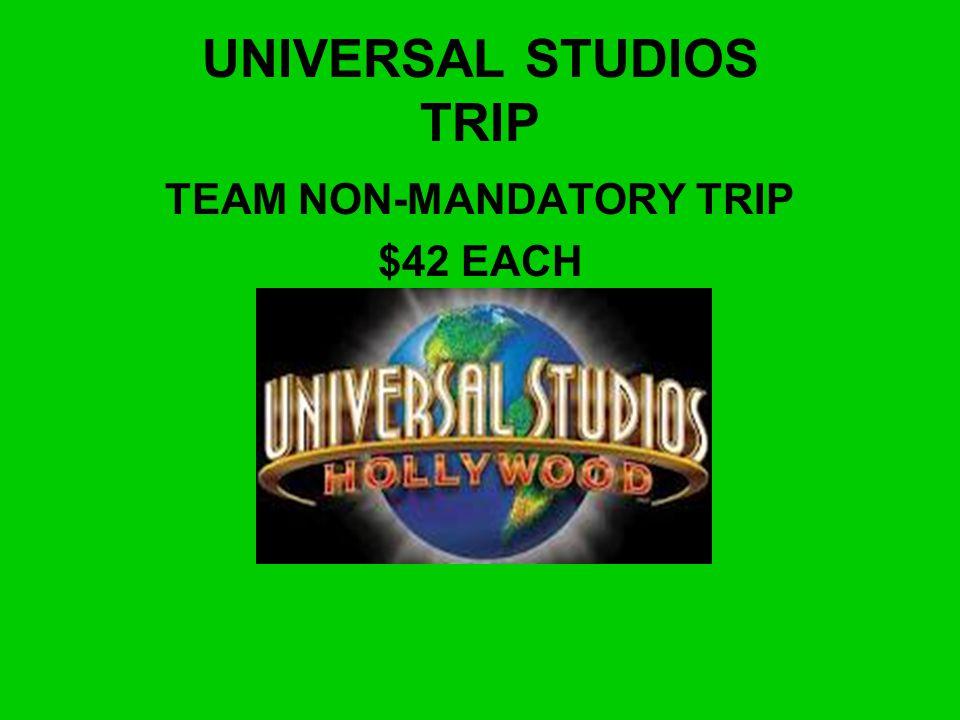UNIVERSAL STUDIOS TRIP TEAM NON-MANDATORY TRIP $42 EACH
