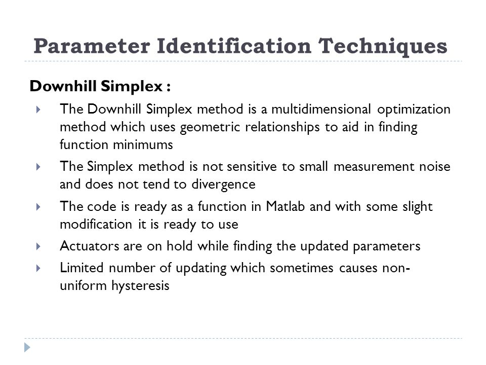 Parameter Identification Techniques Downhill Simplex : The Downhill Simplex method is a multidimensional optimization method which uses geometric rela