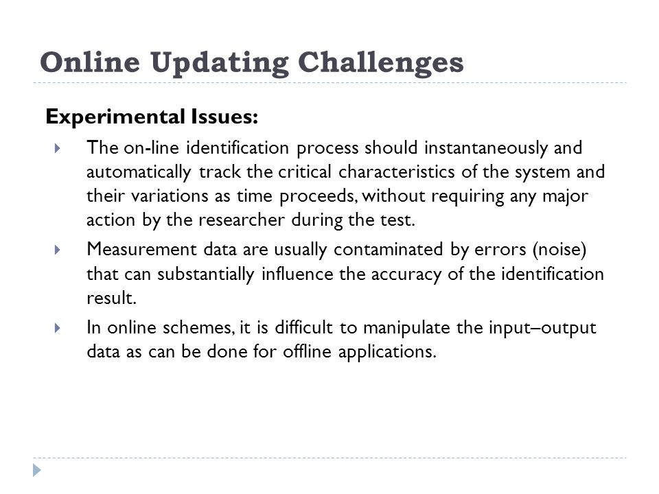 Online Updating Challenges Experimental Issues: The on-line identification process should instantaneously and automatically track the critical charact