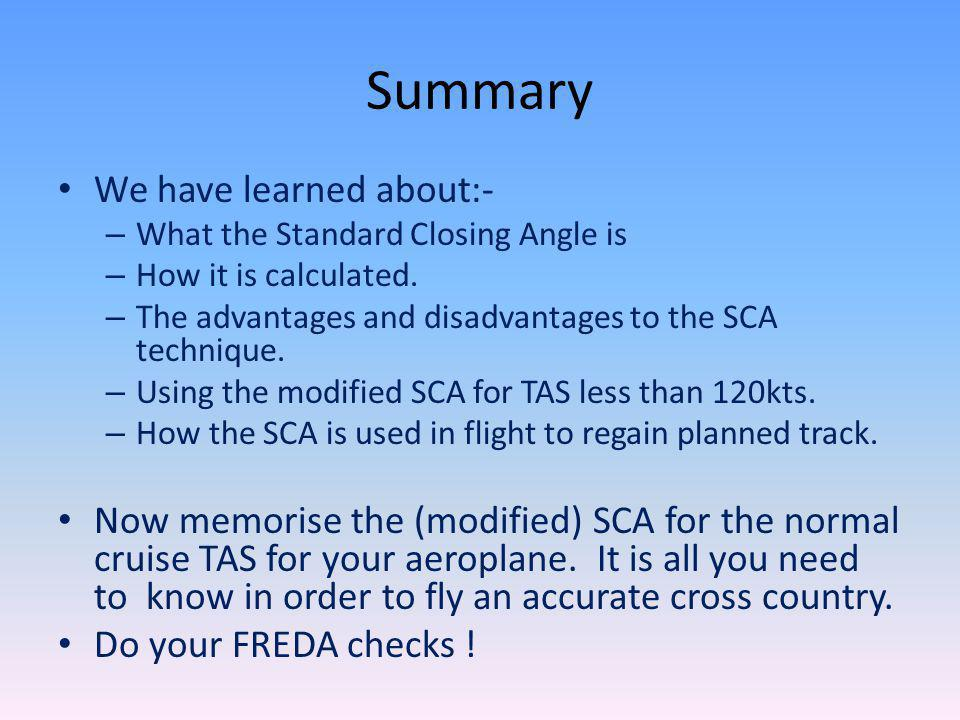 Summary We have learned about:- – What the Standard Closing Angle is – How it is calculated. – The advantages and disadvantages to the SCA technique.