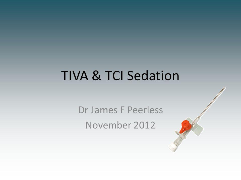 TIVA & TCI Sedation Dr James F Peerless November 2012