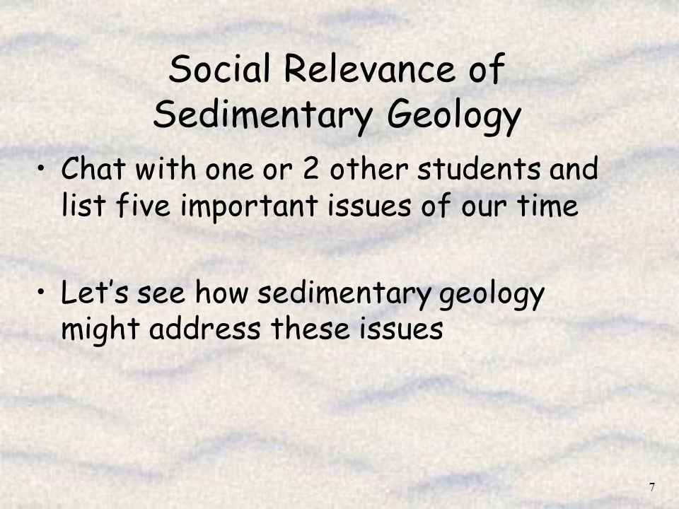 7 Social Relevance of Sedimentary Geology Chat with one or 2 other students and list five important issues of our time Lets see how sedimentary geolog