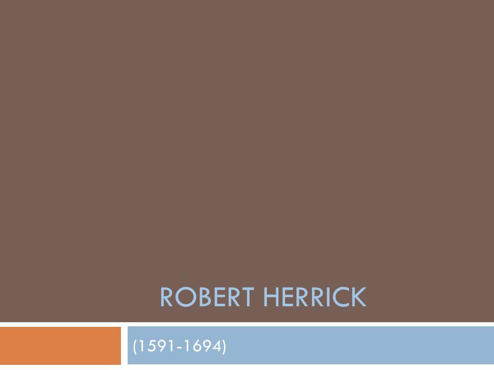 ROBERT HERRICK (1591-1694)