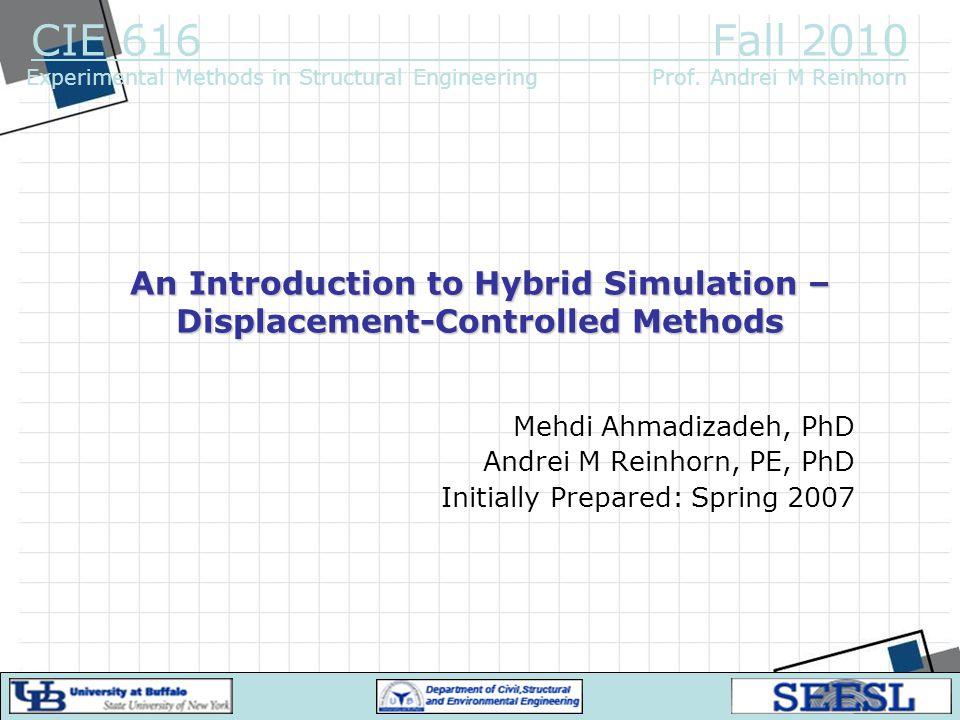 2 Presentation Outline Structural Test Methods and Hybrid Simulation Displacement-Controlled Hybrid Simulation Development Challenges Hybrid Simulation System at SEESL A Typical Hybrid Simulation Simulation Models