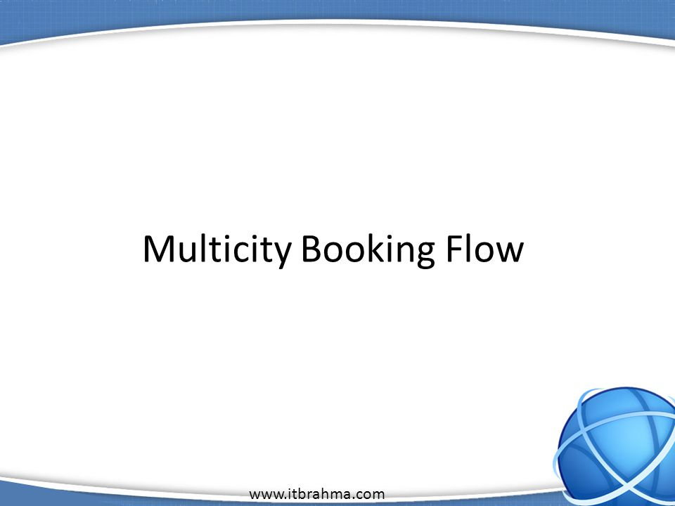 www.itbrahma.com 1 Multicity Booking Flow