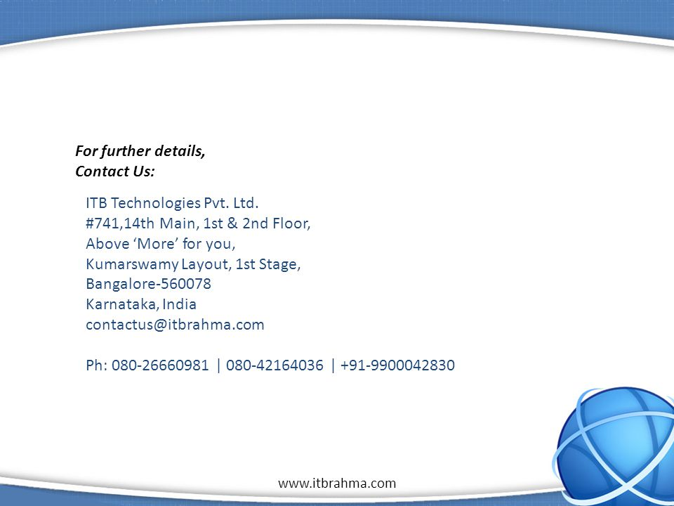 www.itbrahma.com 1 For further details, Contact Us: ITB Technologies Pvt.