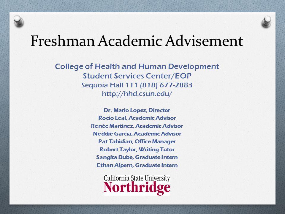 Freshman Academic Advisement College of Health and Human Development Student Services Center/EOP Sequoia Hall 111 (818) 677-2883 http://hhd.csun.edu/ Dr.