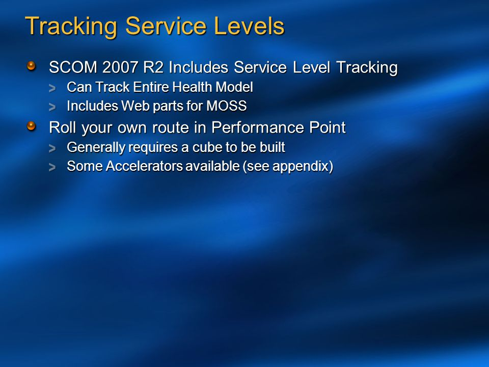Tracking Service Levels SCOM 2007 R2 Includes Service Level Tracking Can Track Entire Health Model Includes Web parts for MOSS Roll your own route in