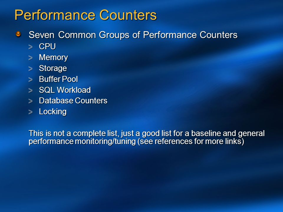Performance Counters Seven Common Groups of Performance Counters CPUMemoryStorage Buffer Pool SQL Workload Database Counters Locking This is not a com