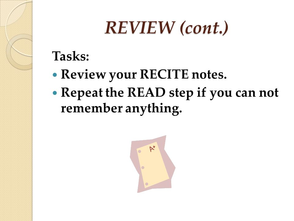 REVIEW (cont.) Tasks: Review your RECITE notes. Repeat the READ step if you can not remember anything.