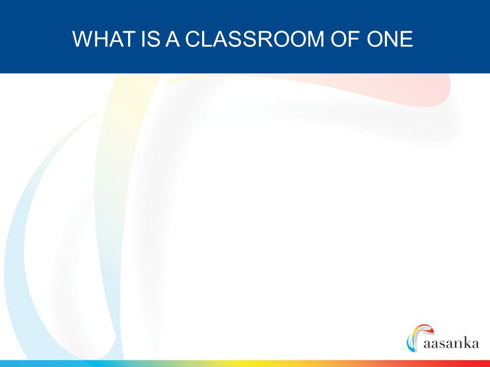 WHAT IS A CLASSROOM OF ONE