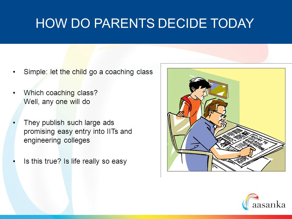 Simple: let the child go a coaching class Which coaching class.
