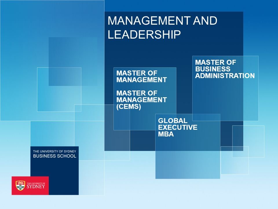MANAGEMENT AND LEADERSHIP MASTER OF MANAGEMENT MASTER OF MANAGEMENT (CEMS) GLOBAL EXECUTIVE MBA MASTER OF BUSINESS ADMINISTRATION