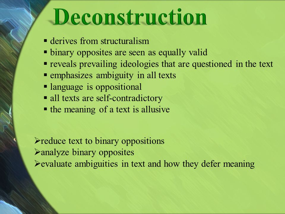 reduce text to binary oppositions analyze binary opposites evaluate ambiguities in text and how they defer meaning derives from structuralism binary o
