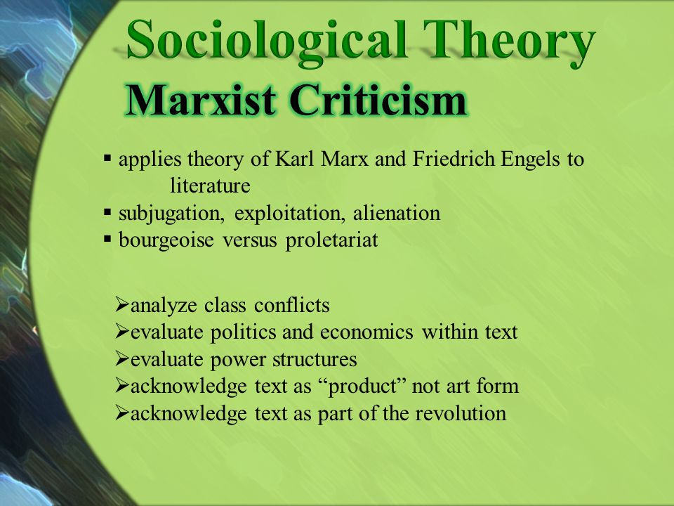 applies theory of Karl Marx and Friedrich Engels to literature subjugation, exploitation, alienation bourgeoise versus proletariat analyze class confl