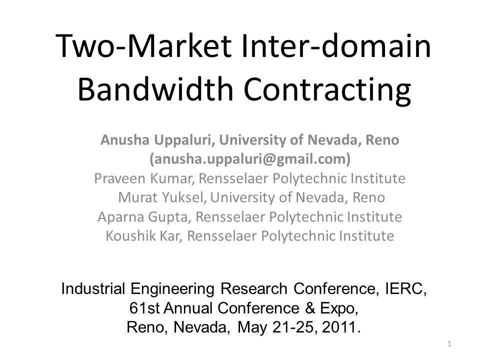 Two-Market Inter-domain Bandwidth Contracting Anusha Uppaluri, University of Nevada, Reno (anusha.uppaluri@gmail.com) Praveen Kumar, Rensselaer Polyte