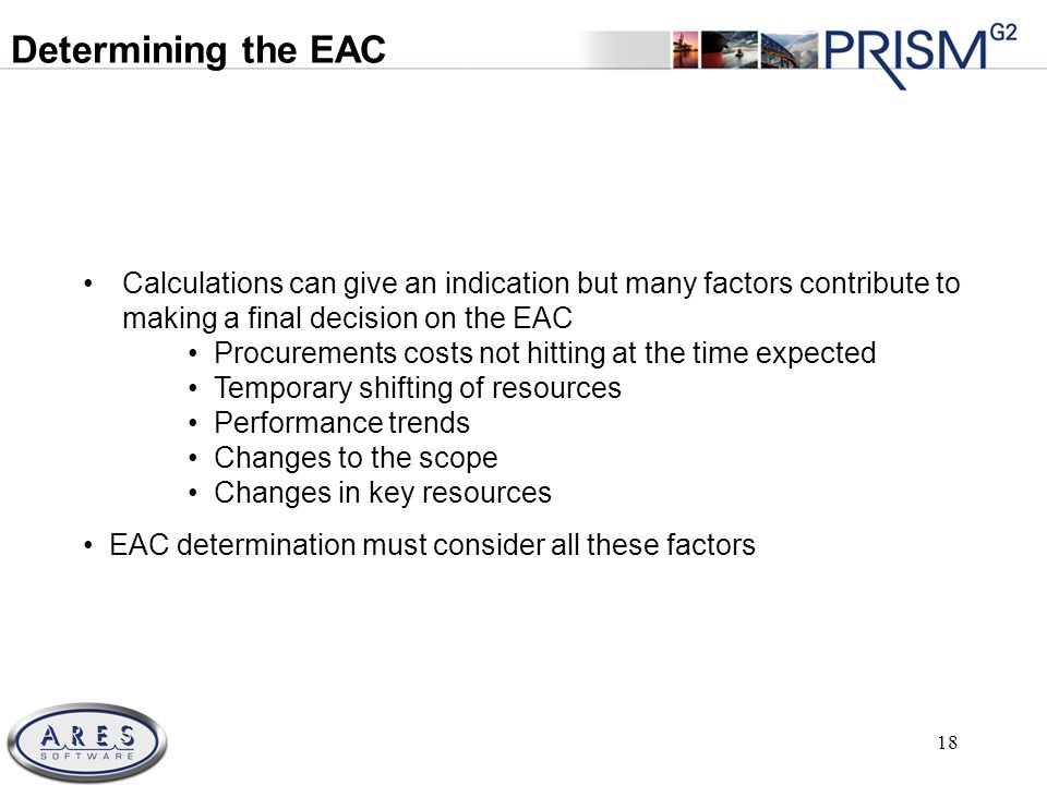 © 2011 All Rights Reserved 18 Calculations can give an indication but many factors contribute to making a final decision on the EAC Procurements costs