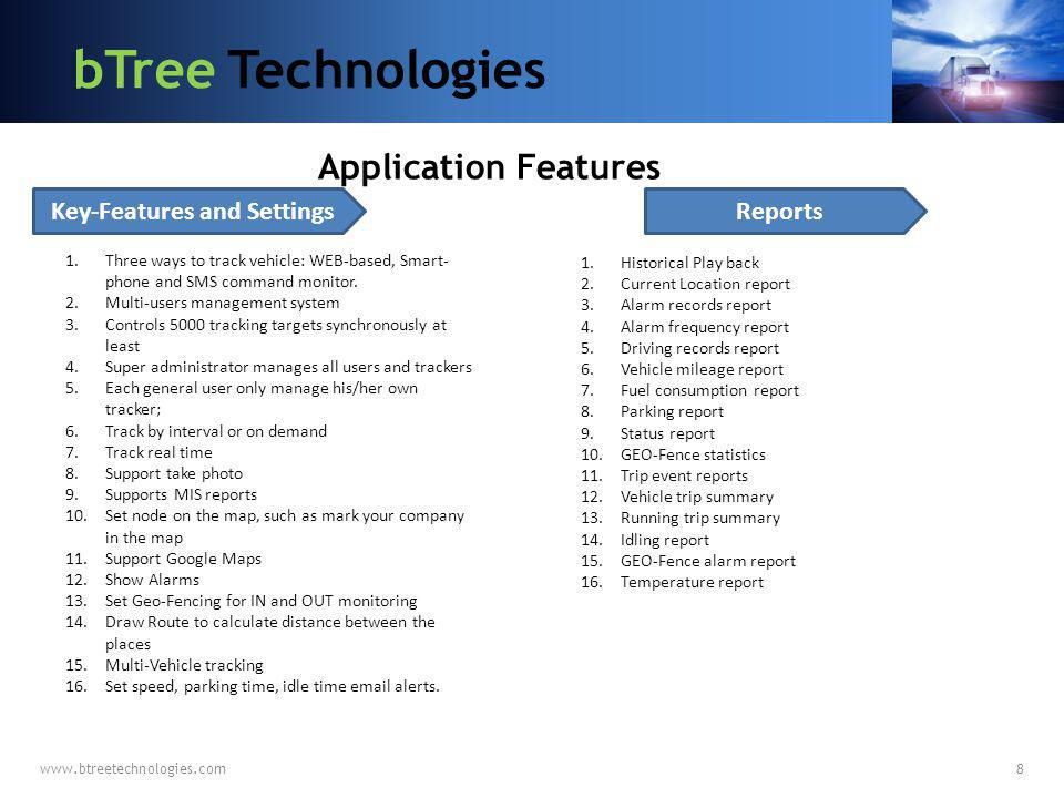 www.btreetechnologies.com8 Key-Features and Settings 1.Three ways to track vehicle: WEB-based, Smart- phone and SMS command monitor. 2.Multi-users man