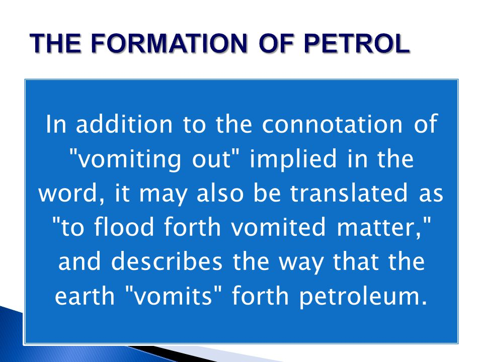 In addition to the connotation of vomiting out implied in the word, it may also be translated as to flood forth vomited matter, and describes the way that the earth vomits forth petroleum.